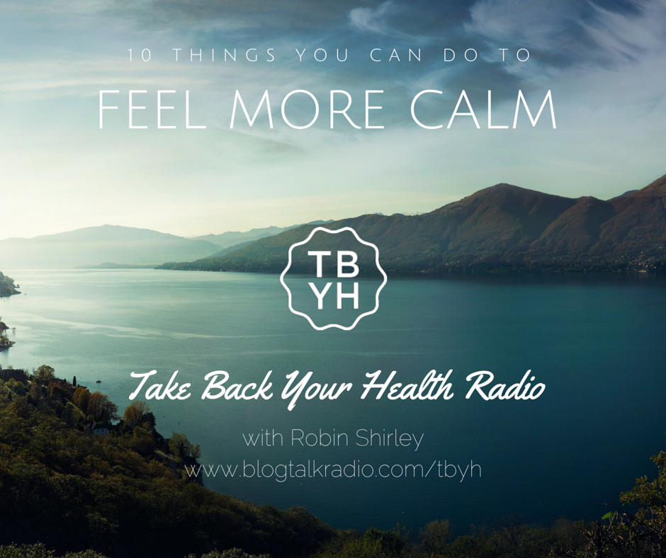 10 things you can do to feel more calm on take back your health radio with robin shirley