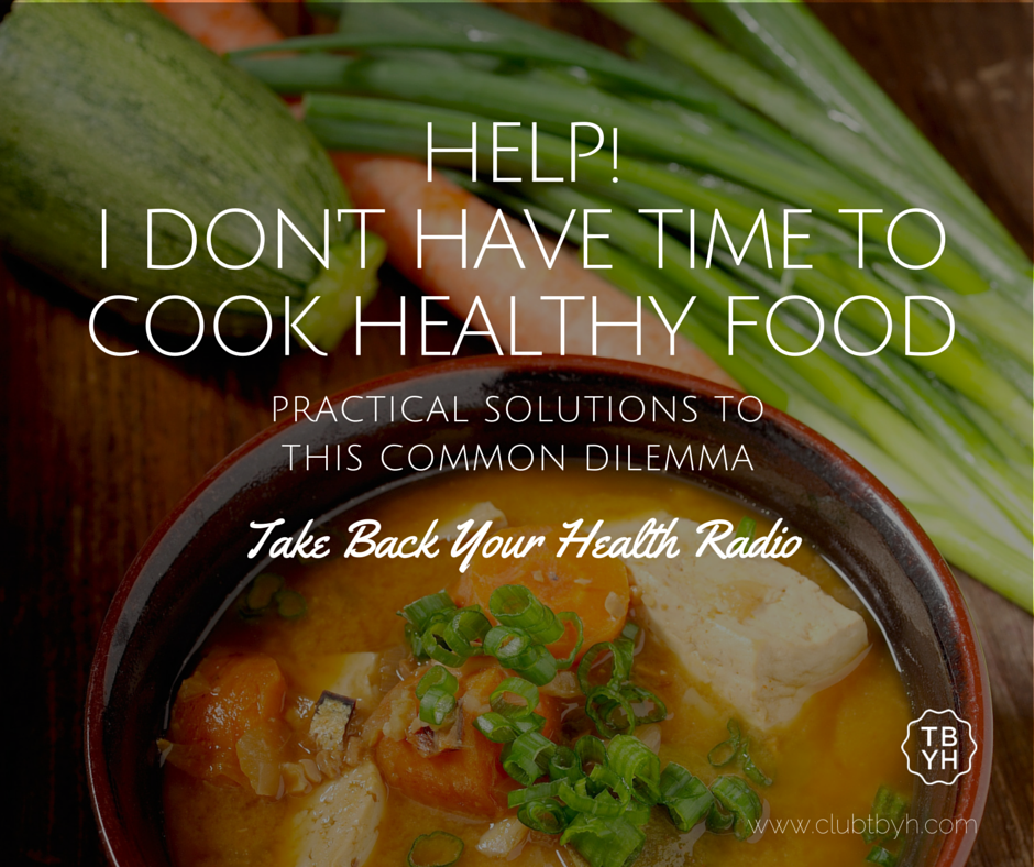 help! i don't have time to cook healthy food on take back your health radio with robin shirley
