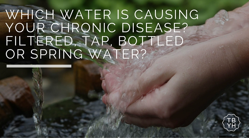 which water is causing your chronic disease? bottled, tap, filtered or spring