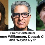Favorite Quotes from Marianne Williamson, Deepak Chopra and Wayne Dyer
